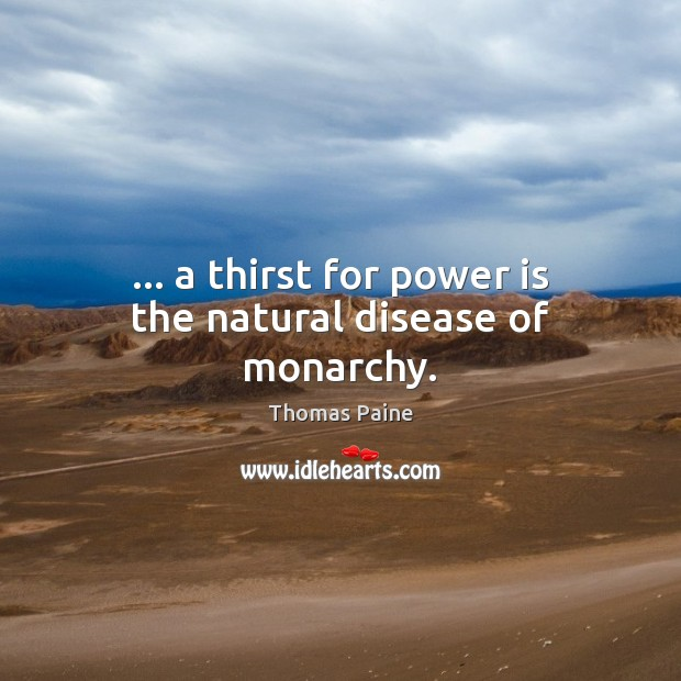 Image, … a thirst for power is the natural disease of monarchy.
