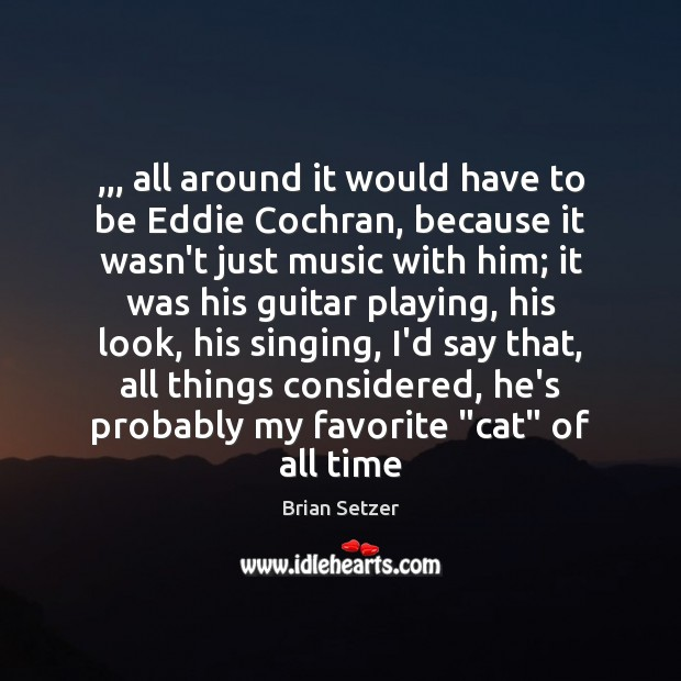 Image, ,,, all around it would have to be Eddie Cochran, because it wasn't