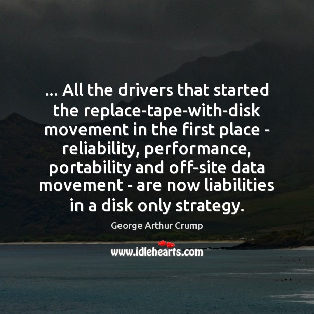 … All the drivers that started the replace-tape-with-disk movement in the first place Image