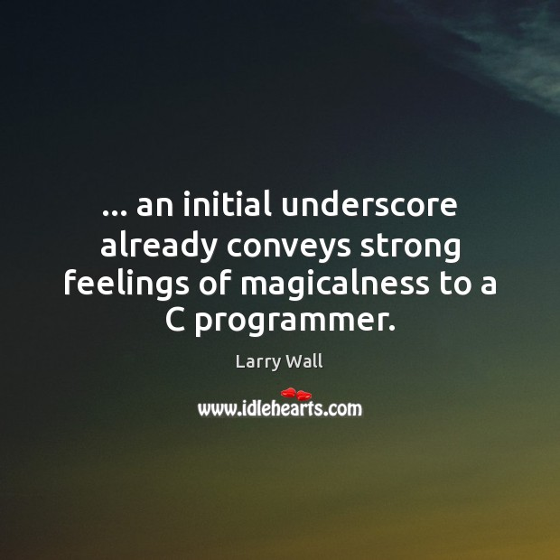 … an initial underscore already conveys strong feelings of magicalness to a C Image