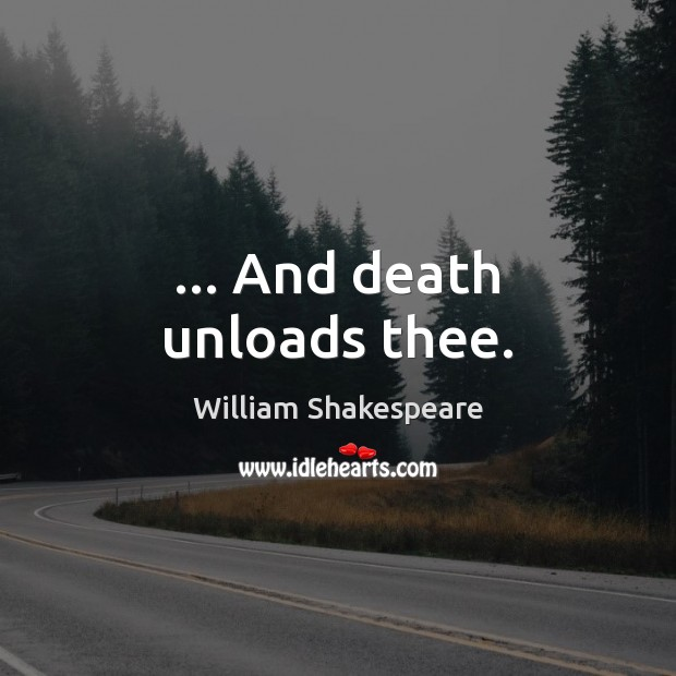 … And death unloads thee. Image