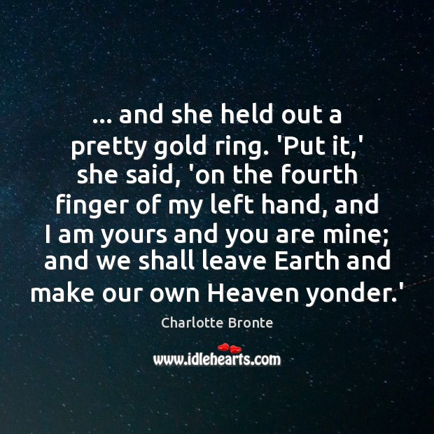 … and she held out a pretty gold ring. 'Put it,' she Charlotte Bronte Picture Quote