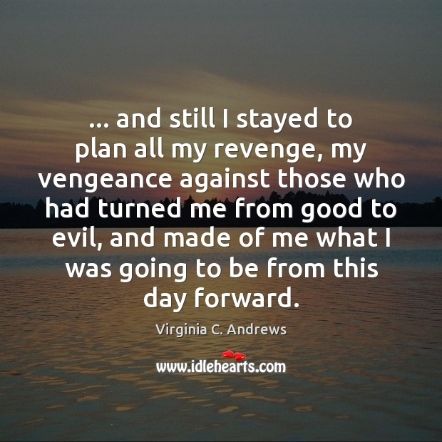 Image, … and still I stayed to plan all my revenge, my vengeance against