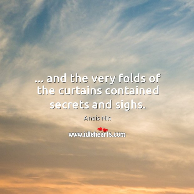 … and the very folds of the curtains contained secrets and sighs. Image