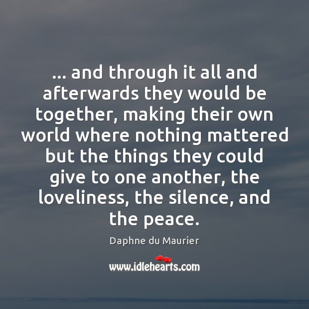 … and through it all and afterwards they would be together, making their Daphne du Maurier Picture Quote