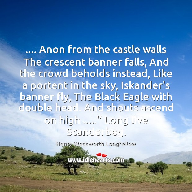 Image, …. Anon from the castle walls The crescent banner falls, And the crowd