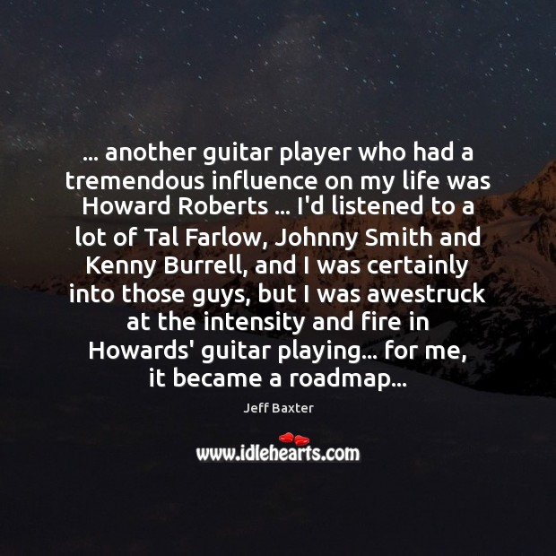… another guitar player who had a tremendous influence on my life was Image