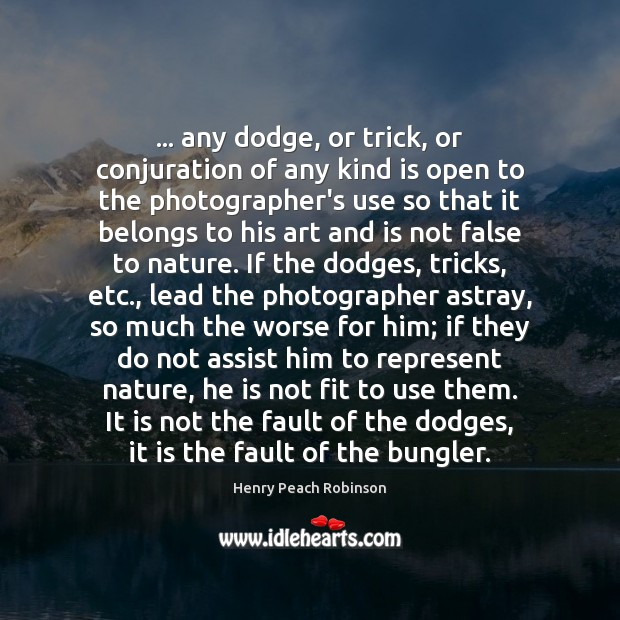 … any dodge, or trick, or conjuration of any kind is open to Image