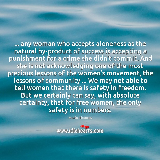 … any woman who accepts aloneness as the natural by-product of success is Safety Quotes Image