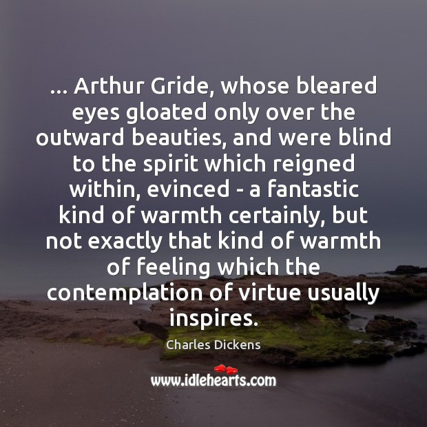 Image, … Arthur Gride, whose bleared eyes gloated only over the outward beauties, and