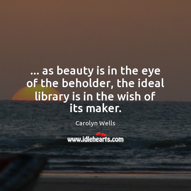 Image, … as beauty is in the eye of the beholder, the ideal library