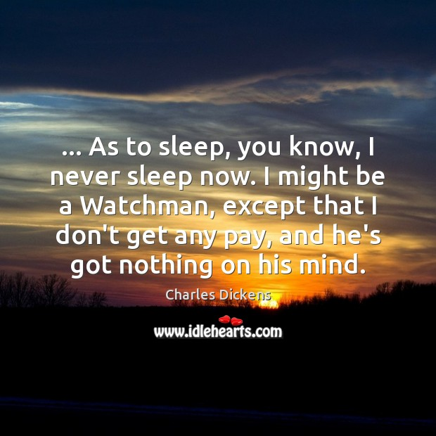Image, … As to sleep, you know, I never sleep now. I might be