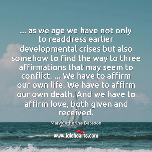 … as we age we have not only to readdress earlier developmental crises Image