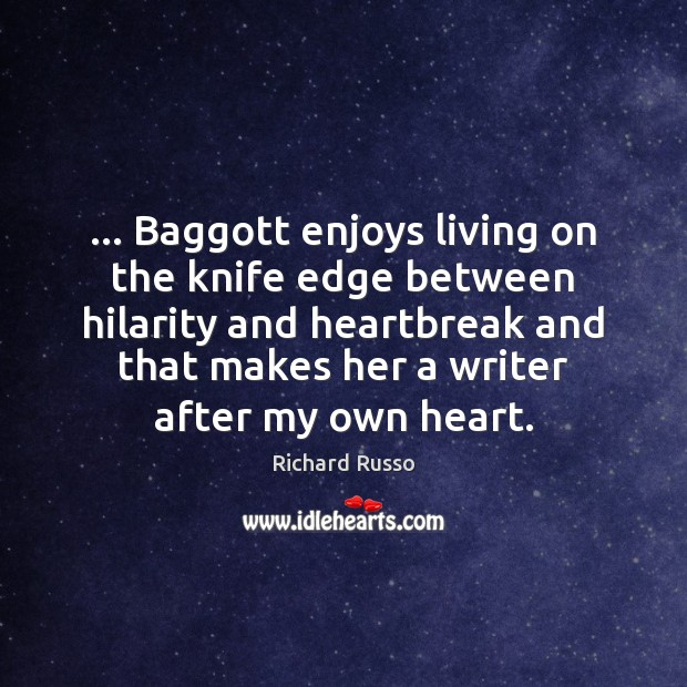 … Baggott enjoys living on the knife edge between hilarity and heartbreak and Richard Russo Picture Quote