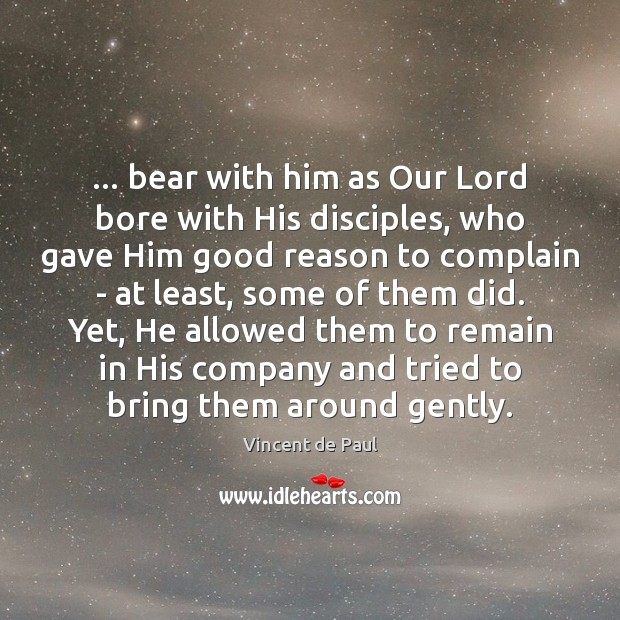 Image, … bear with him as Our Lord bore with His disciples, who gave