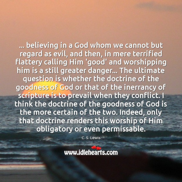 … believing in a God whom we cannot but regard as evil, and Image