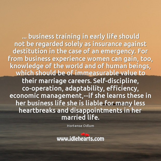 … business training in early life should not be regarded solely as insurance Hortense Odlum Picture Quote