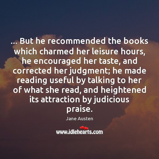 Image, … But he recommended the books which charmed her leisure hours, he encouraged