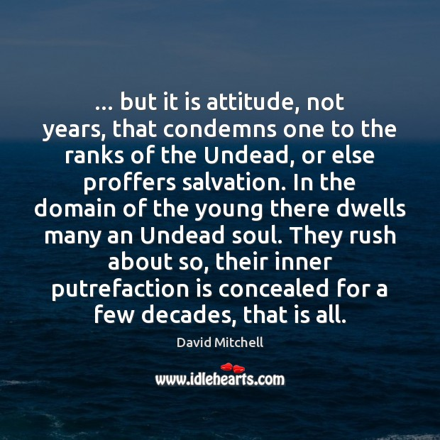 … but it is attitude, not years, that condemns one to the ranks David Mitchell Picture Quote