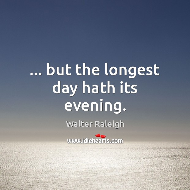 Image, … but the longest day hath its evening.