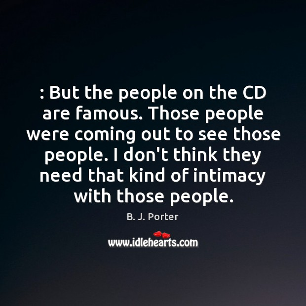 Image, : But the people on the CD are famous. Those people were coming