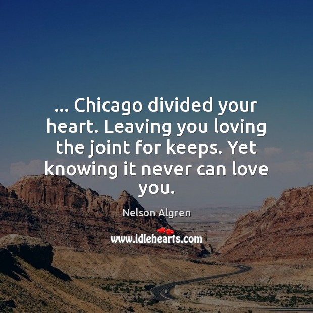 Image, … Chicago divided your heart. Leaving you loving the joint for keeps. Yet