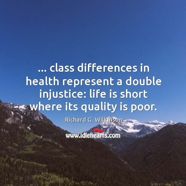 … class differences in health represent a double injustice: life is short where Image