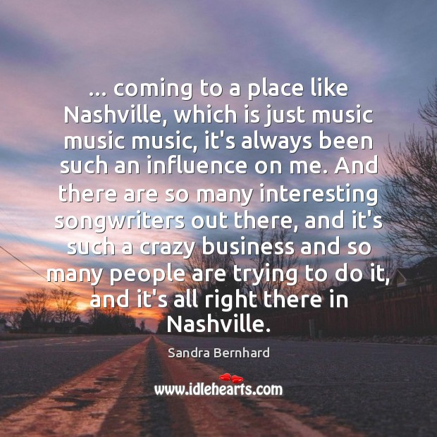 … coming to a place like Nashville, which is just music music music, Image