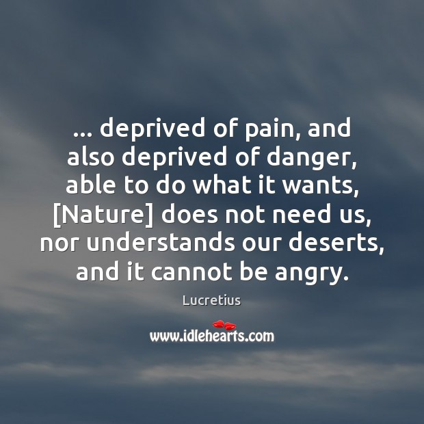 … deprived of pain, and also deprived of danger, able to do what Lucretius Picture Quote