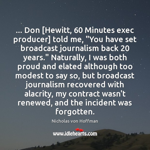 "Image, … Don [Hewitt, 60 Minutes exec producer] told me, ""You have set broadcast journalism"