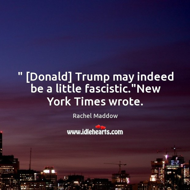 """"""" [Donald] Trump may indeed be a little fascistic.""""New York Times wrote. Image"""