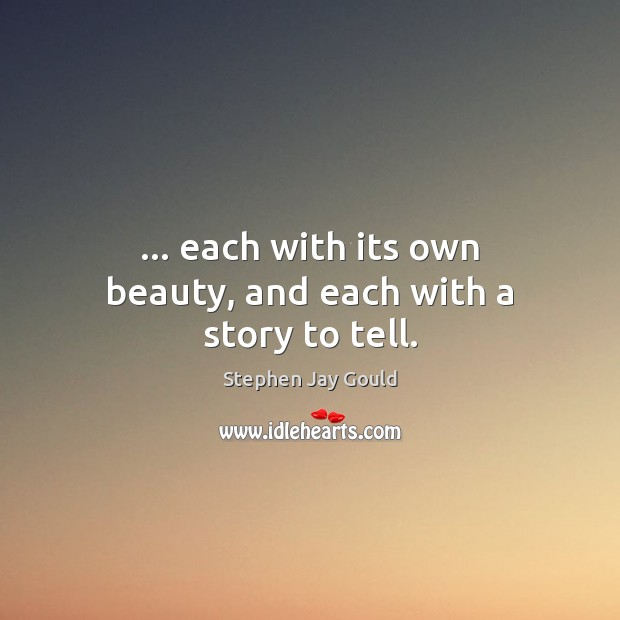 Image, … each with its own beauty, and each with a story to tell.