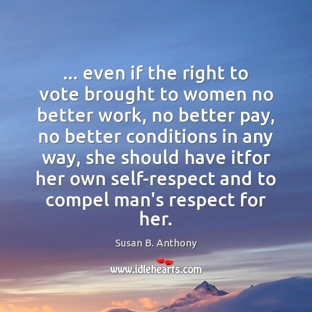 Image, … even if the right to vote brought to women no better work,