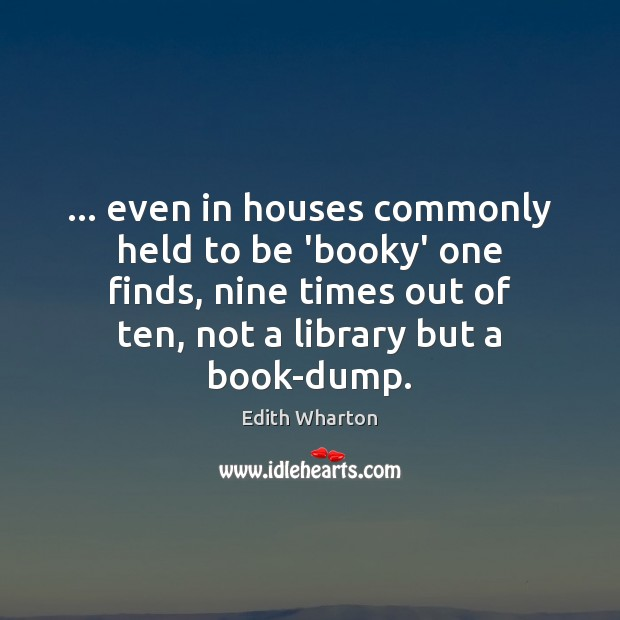 Image, … even in houses commonly held to be 'booky' one finds, nine times