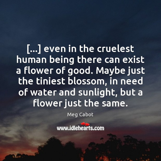 […] even in the cruelest human being there can exist a flower of Image