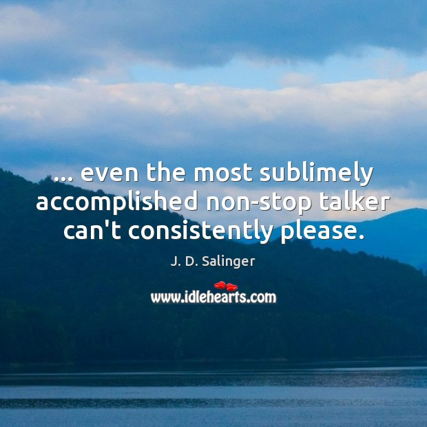 … even the most sublimely accomplished non-stop talker can't consistently please. Image