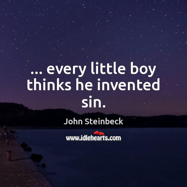 … every little boy thinks he invented sin. John Steinbeck Picture Quote
