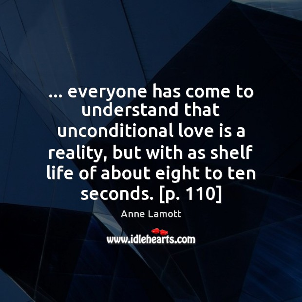… everyone has come to understand that unconditional love is a reality, but Anne Lamott Picture Quote