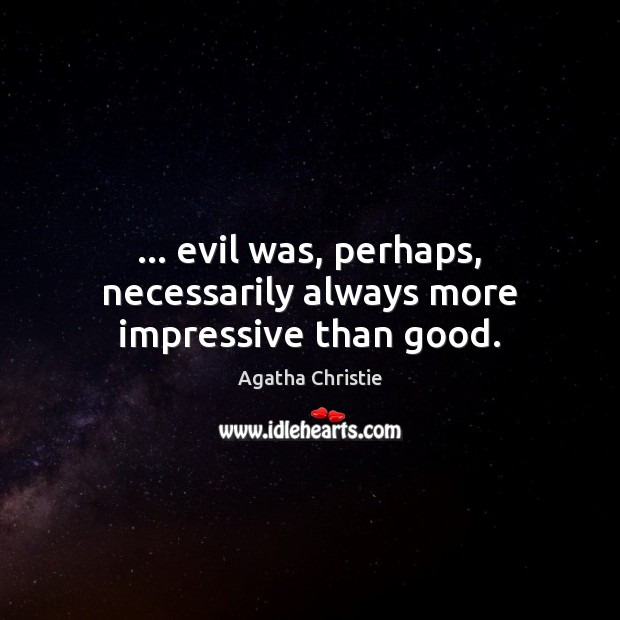 Image, … evil was, perhaps, necessarily always more impressive than good.
