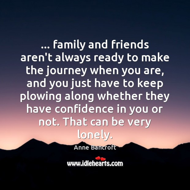 Image, … family and friends aren't always ready to make the journey when you