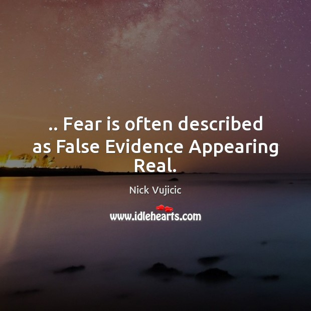 Image, .. Fear is often described as False Evidence Appearing Real.