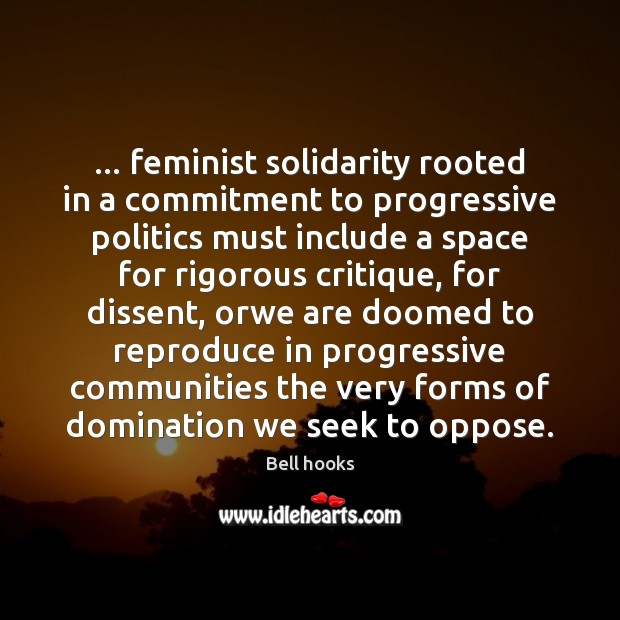 Image, … feminist solidarity rooted in a commitment to progressive politics must include a