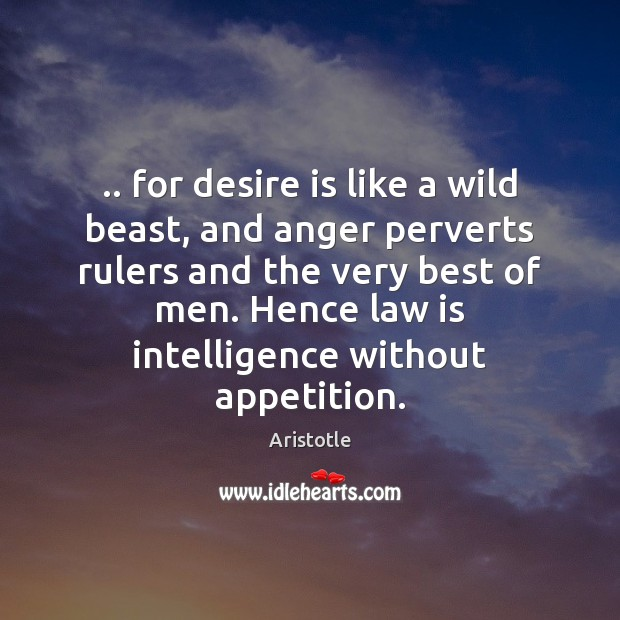 Image, .. for desire is like a wild beast, and anger perverts rulers and