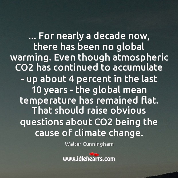 Image, … For nearly a decade now, there has been no global warming. Even