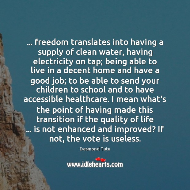 … freedom translates into having a supply of clean water, having electricity on Image