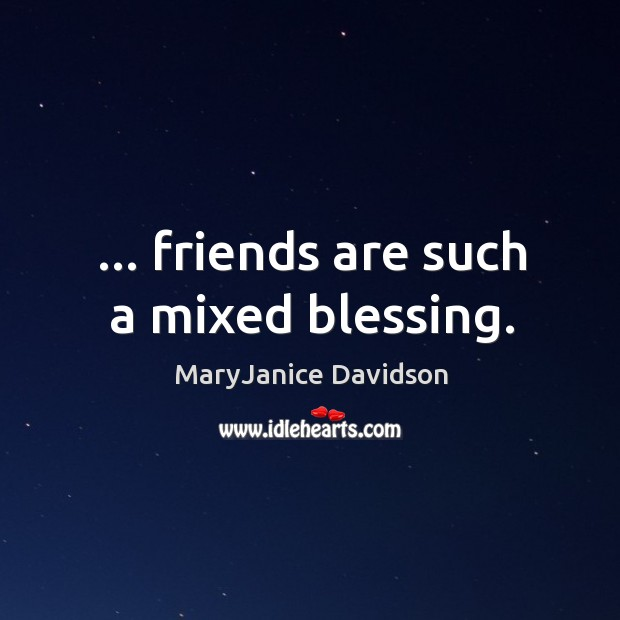 … friends are such a mixed blessing. Image