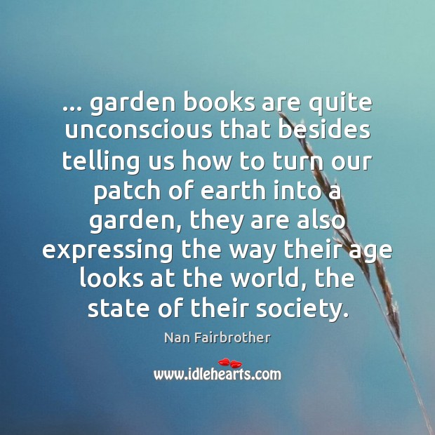 … garden books are quite unconscious that besides telling us how to turn Books Quotes Image