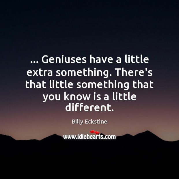 Image, … Geniuses have a little extra something. There's that little something that you