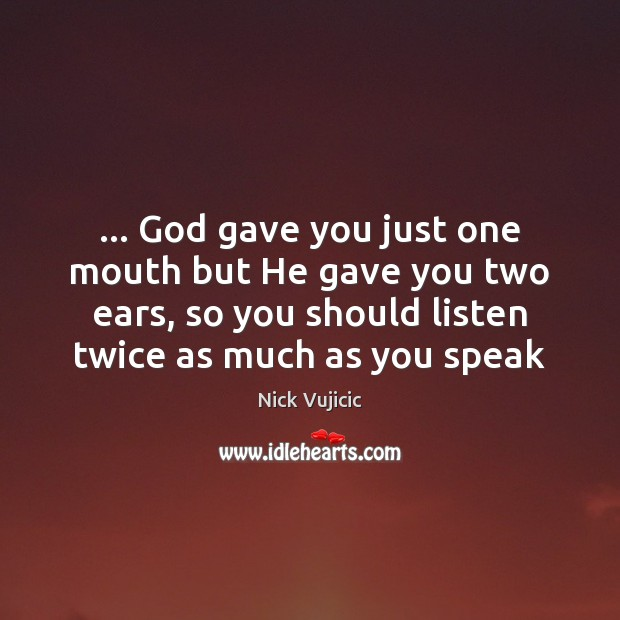 Image, … God gave you just one mouth but He gave you two ears,