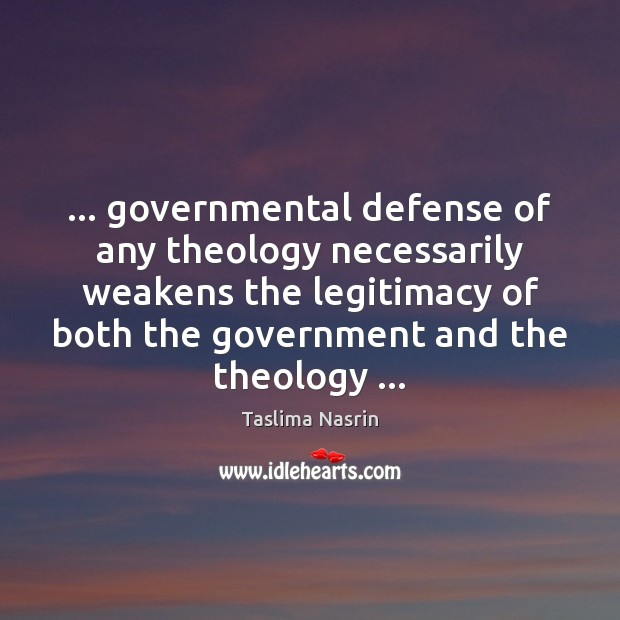 Image, … governmental defense of any theology necessarily weakens the legitimacy of both the